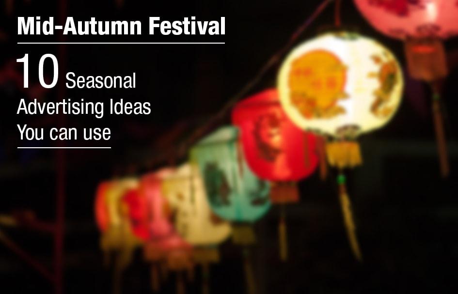 10 Seasonal Advertising Ideas You Can Use: Mid-Autumn Festival